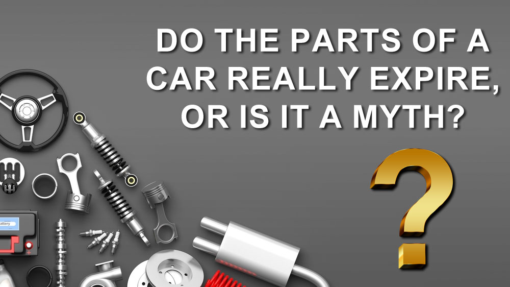 Do The Parts Of A Car Really Expire, Or Is It A Myth?